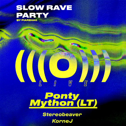 Slow Rave Party: (((O))) (Live), Ponty Mython (LT)